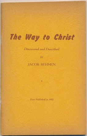 The Way to Christ, Discovered and Described. Jacob BEHMEN, Leo L. Burnstein, Bohme Boehme.