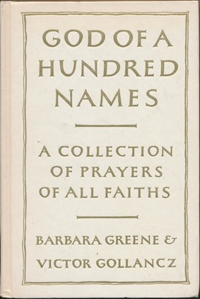 God of a Hundred Names: A Collection of Prayers of All Faiths. Barbara GREENE, Victor GOLLANCZ.