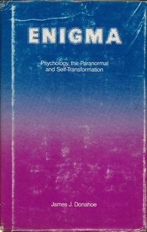 Enigma: Psychology, the Paranormal and Self-Transformation. James J. DONAHOE.