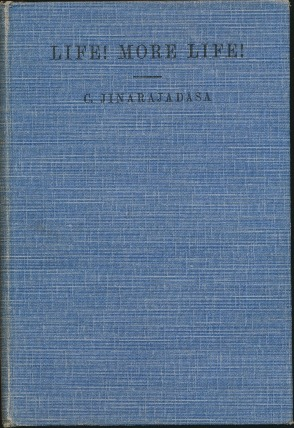 Life! More Life! Discourses on a Theosophist's Vision of Life and its Possibilities, delivered in Europe, Brazil and Costa Rica, 1933-34. C. JINARAJADASA.