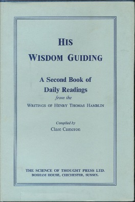 His Wisdom Guiding: A Second Book of Daily Readings from the later writings of Henry Thomas Hamblin. Henry Thomas HAMBLIN, Clare Cameron.