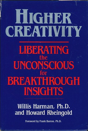 Higher Creativity: Liberating the Unconscious for Breakthrough Insights. Willis HARMAN, Howard RHEINGOLD, signed.