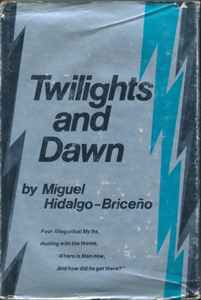 "Twilights and Dawn: Four Allegorical Myths, dealing with the theme, ""Where is Man now, And how did he get there?"" Miguel HIDALGO-BRICENO."