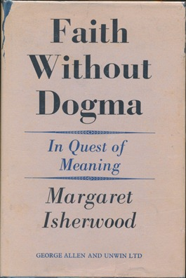 Faith Without Dogma: In Quest of Meaning. Margaret ISHERWOOD.