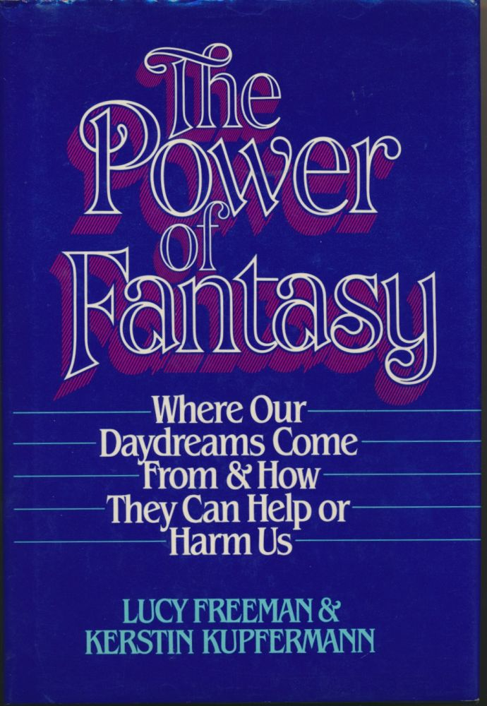 The Power of Fantasy: Where our daydreams come from and how they can help or harm us. Lucy FREEMAN, Kerstin KUPFERMANN.