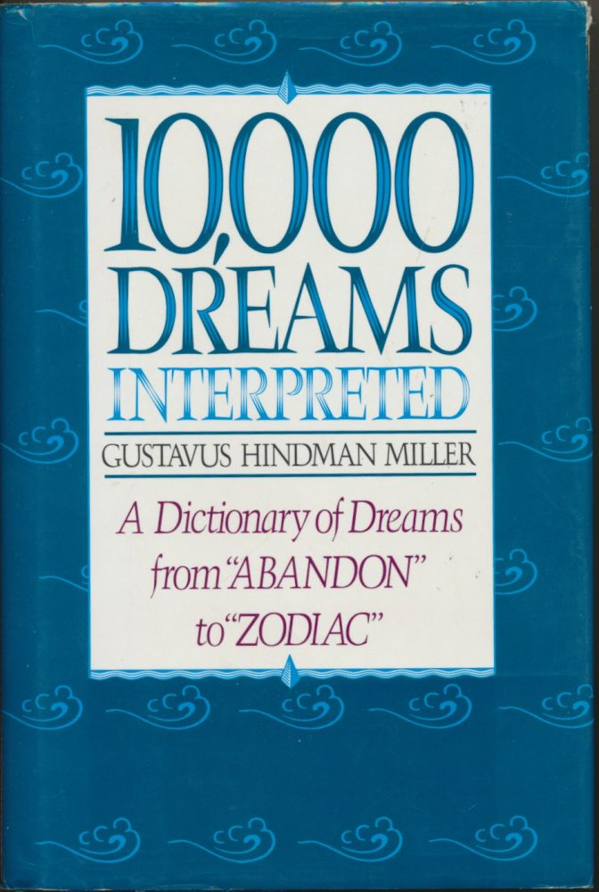 """10,000 Dreams Interpreted: A Dictionary of Dreams from """"Abandon"""" to """"Zodiac"""" Gustavus Hindman MILLER."""
