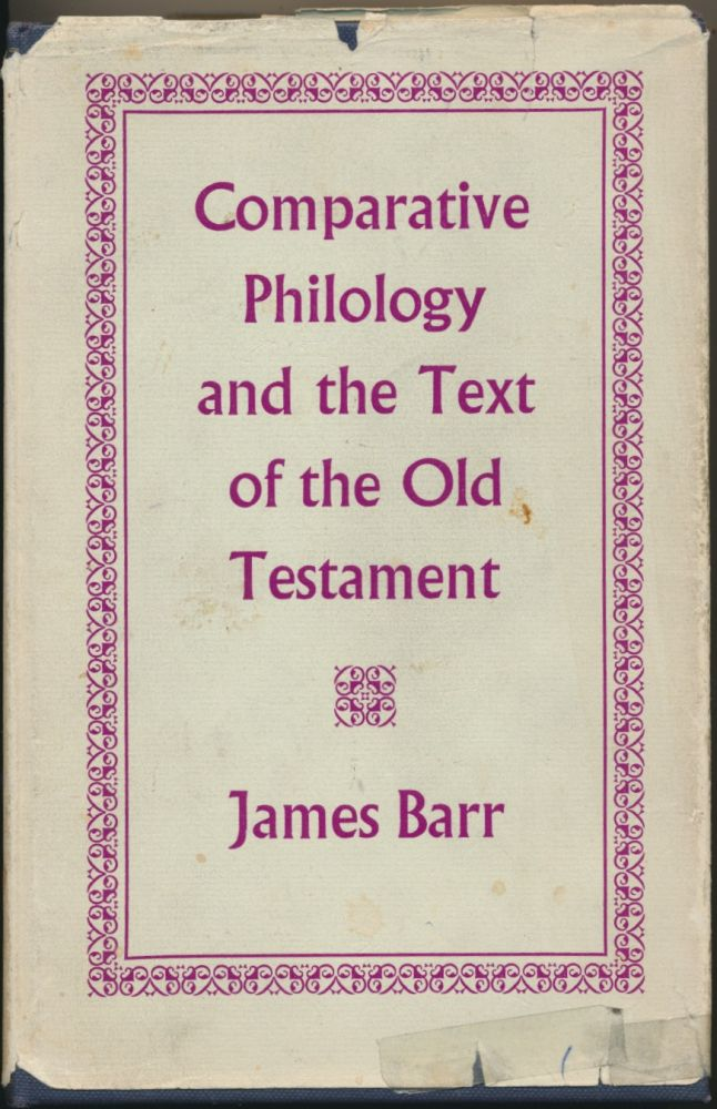 Comparative Philology and the Text of the Old Testament. James BARR.