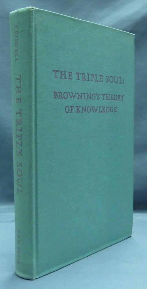 The Triple Soul: Browning's Theory of Knowledge. Norton B. CROWELL.