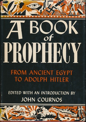 A Book of Prophecy. From the Egyptians to Hitler. John COURNOS, Edited and.