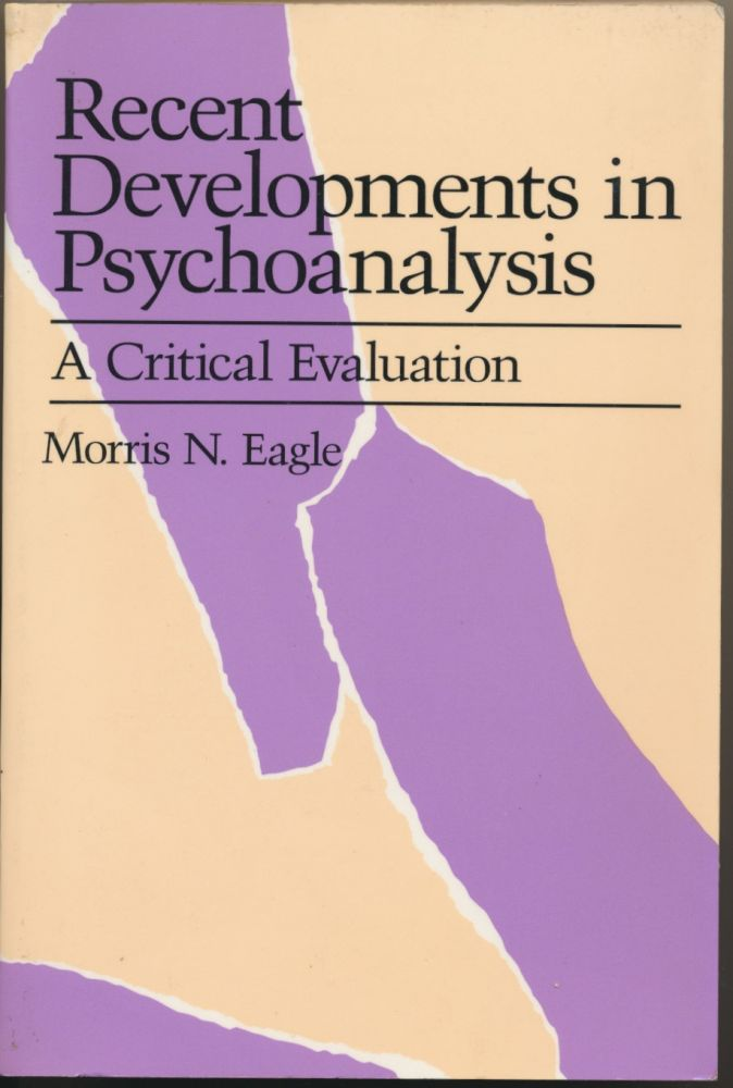 Recent Developments in Psychoanalysis. A Critical Evaluation. Morris N. EAGLE.