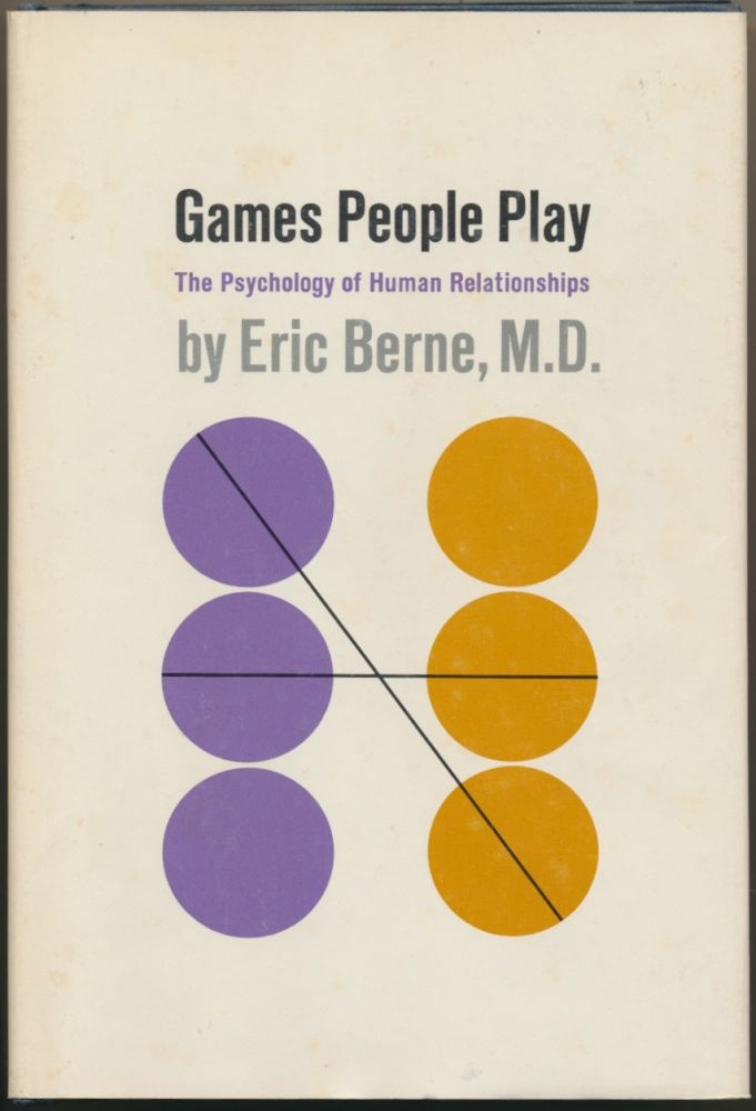 Games People Play : The Psychology of Human Relationships. Eric BERNE.