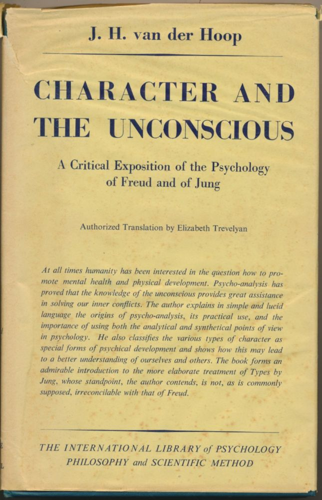 Character and the Unconscious: A Critical Exposition of the Psychology of Freud and of Jung. J. H. van der HOOP, Elizabeth Trevelyan.