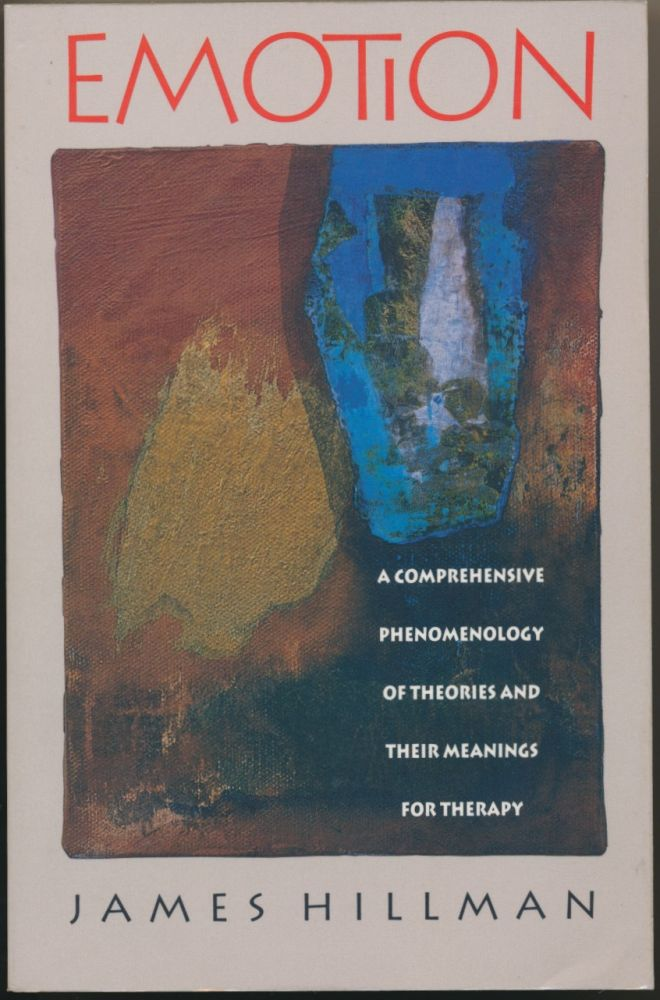 Emotion: A Comprehensive Phenomenology of Theories and Their Meanings for Therapy. James HILLMAN.