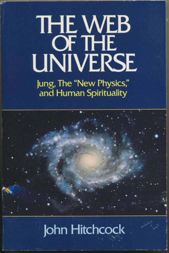 """The Web of the Universe: Jung, The """"New Physics"""" and Human Spirituality. John HITCHCOCK."""