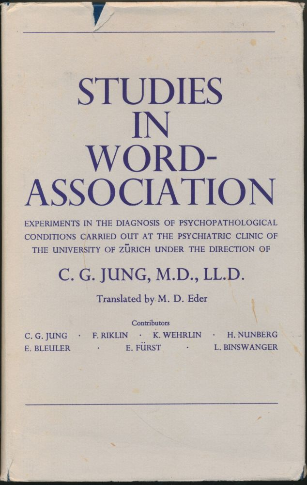 Studies in Word-Association: Experiments in the Diagnosis of Psychopathological Conditions carried out at the Psychiatric Clinic of the University of Zürich. Dr. M. D. Eder., K. Wehrlin F. Riklin, L. Binswanger, E. Fürst, E. Bleuler, H. Nunberg, C. G. JUNG.