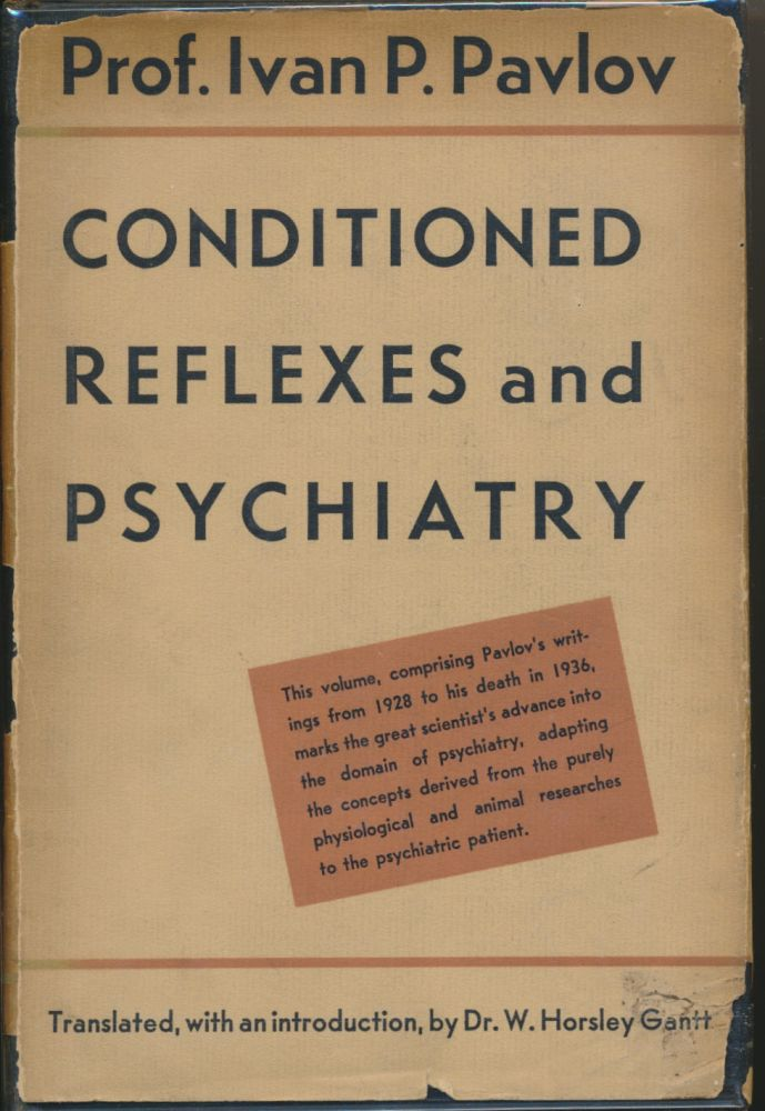 Conditioned Reflexes and Psychiatry ( Lectures on Conditioned Reflexes, Volume Two ). Translation and, Dr. W. Horsley Gantt.