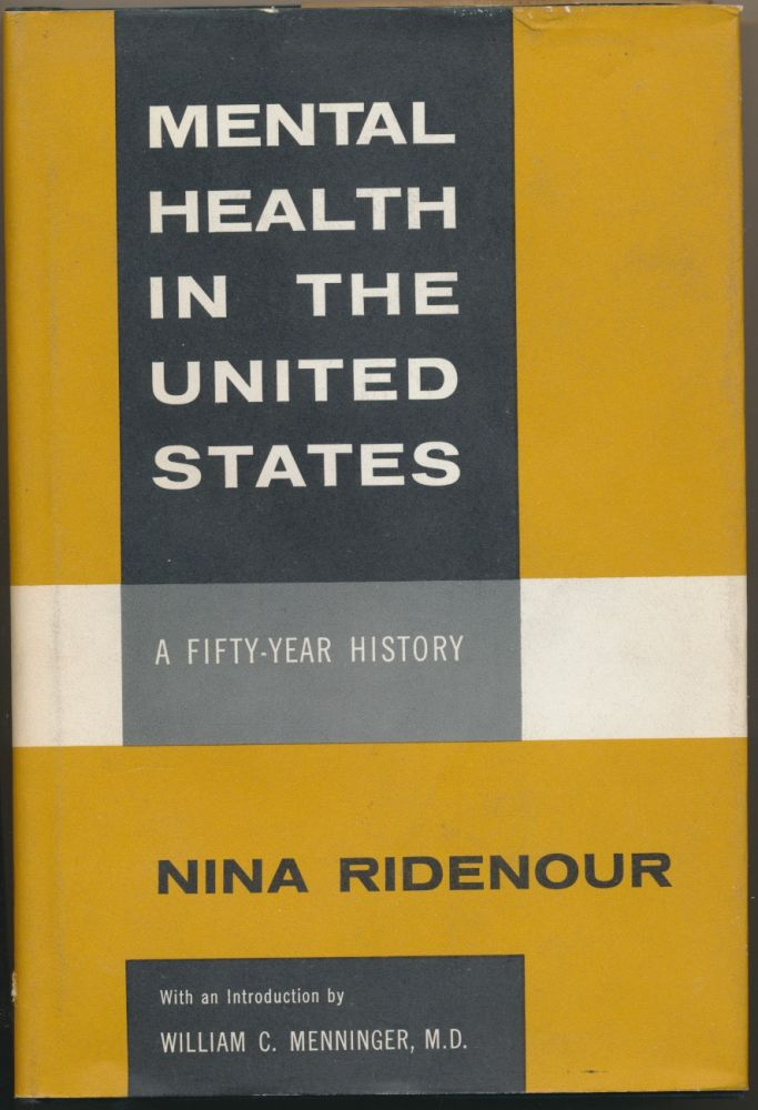 Mental Health in the United States: A Fifty-Year History. Nina RIDENOUR, Signed, M. D. William C. Menninger.