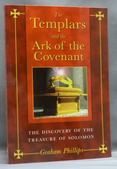 The Templars and the Ark of the Covenant. The Discovery of the Treasure of Solomon. Graham. Signed PHILLIPS.