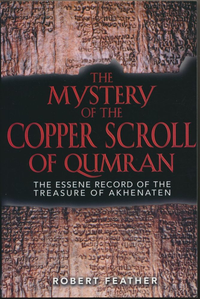 The Mystery of the Copper Scroll of Qumran: The Essene Record of the Treasure of Akhenaten. Robert FEATHER, sgned.