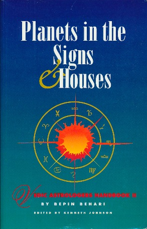 Planets in the Signs and Houses. Bepin BEHARI, Kenneth Johnson.