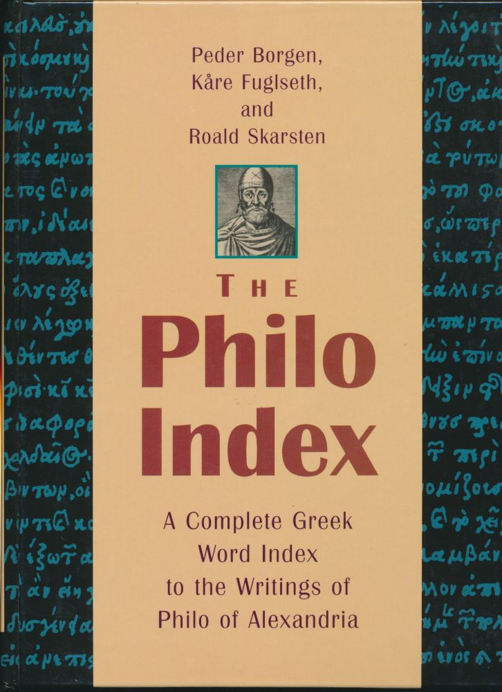 The Philo Index: A Complete Greek Word Index to the Writings of Philo of Alexandria. Peder BORGEN, Kare FUGLSETH, Roald SKARSTEN.