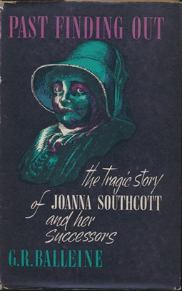 Past Finding Out: The Tragic Story of Joanna Southcott and Her Successors. G. R. BALLEINE.