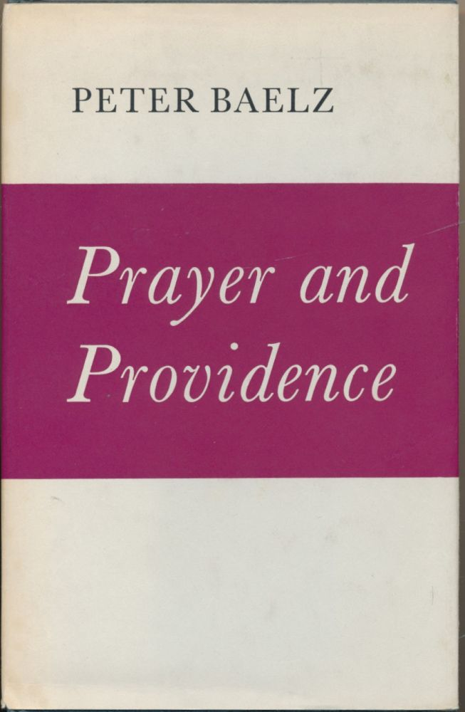 Prayer and Providence: A Background Study. Peter R. BAELZ.