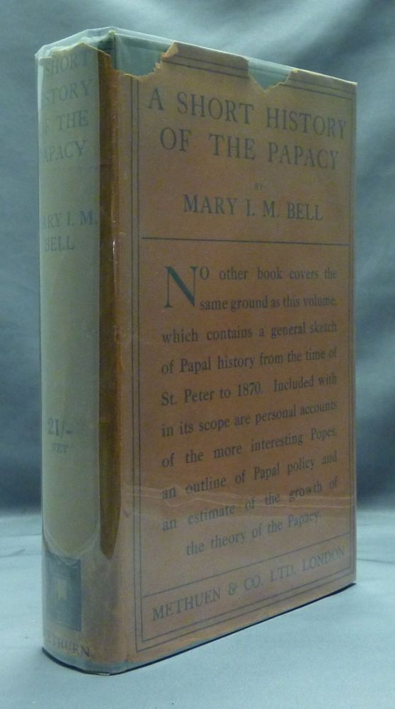 A Short History of the Papacy. Mary I. M. BELL.
