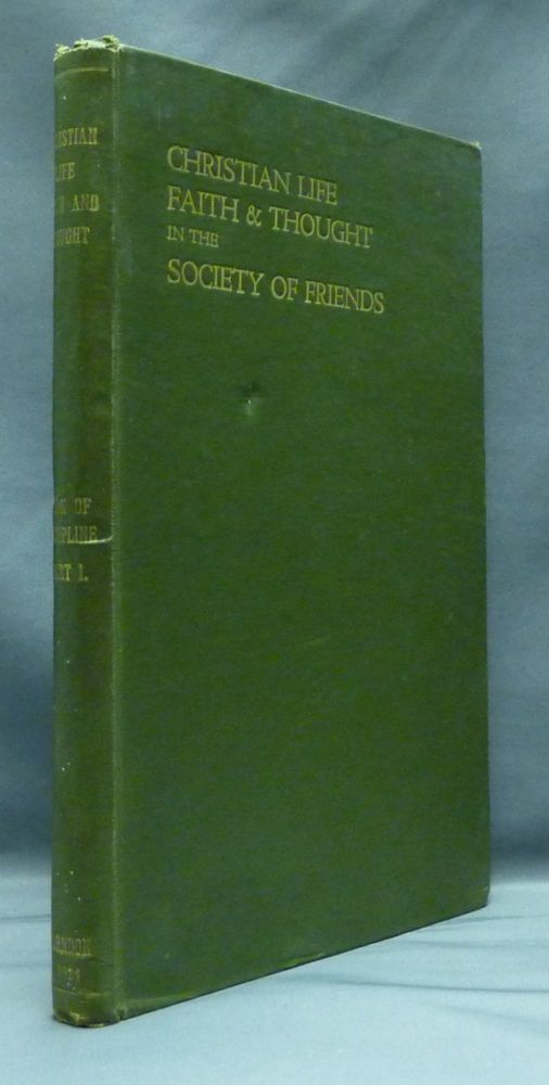 Christian Life, Faith and Thought in the Society of Friends, being the First Part of Christian Discipline of the Religious Society of Friends in Great Britain. ANON.