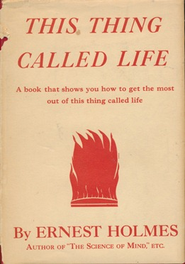 This Thing Called Life. Ernest HOLMES.