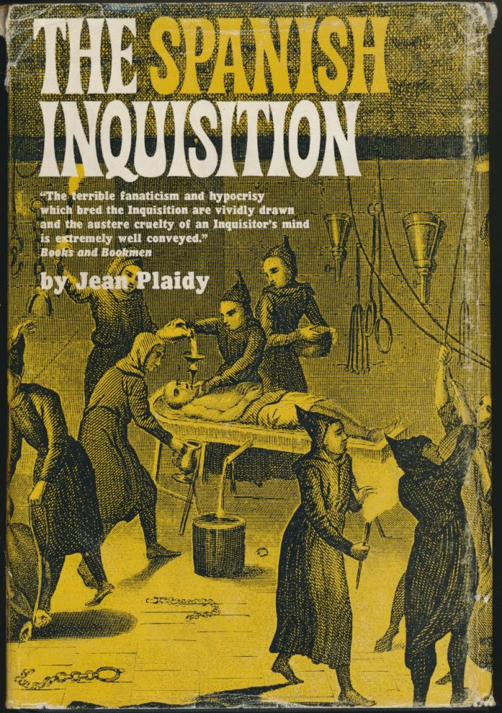 The Spanish Inquisition: Its Rise, Growth, and End. Jean PLAIDY.