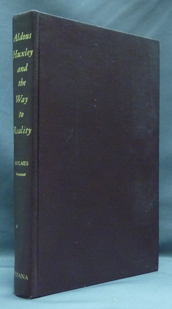 Aldous Huxley and the Way to Reality. ALDOUS HUXLEY, Charles M. HOLMES.
