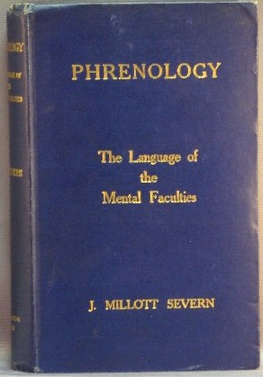 Phrenology: The Language of the Mental Faculties, Definitions, Combinations, etc. J. Millott SEVERN, Inscribed and signed.