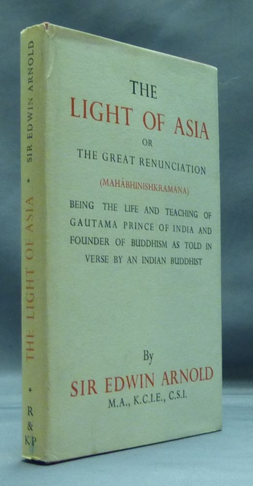 The Light of Asia, or The Great Renunciation - Being the Life and Teaching of Gautama Prince of India and Founder of Buddhism as told in verse by an Indian Buddhist. Sir Edwin ARNOLD.