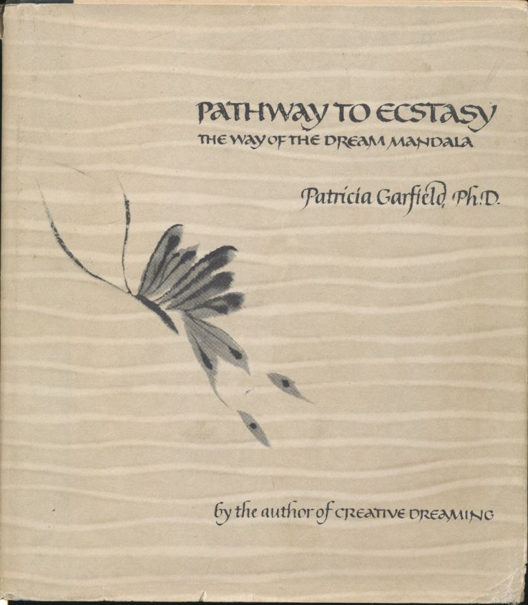 Pathway to Ecstasy: The Way of the Dream Mandala. Patricia GARFIELD.