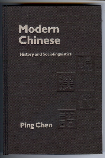 Modern Chinese: History and Sociolinguistics. Ping CHEN.