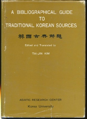 A Bibliographical Guide to Traditional Korean Sources. Edited, Translated.