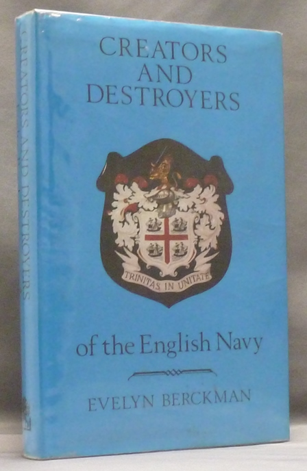 Creators and Destroyers of the English Navy as related by the State Papers Domestic. Evelyn BERCKMAN.