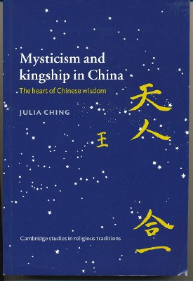 Mysticism and Kingship in China: The Heart of Chinese Wisdom. Julia CHING.