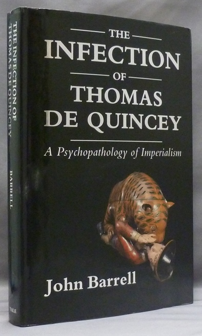 The Infection of Thomas De Quincey: A Psychopathology of Imperialism. John BARRELL.