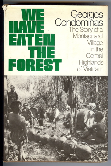 We Have Eaten the Forest: The Story of a Montagnard Village in the Central Highlands of Vietnam. Georges CONDOMINAS, Adrienne Foulke.