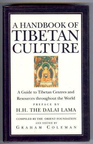 A Handbook of Tibetan Culture. A Guide to Tibetan Centres and Resources Throughout the World. Graham COLEMAN, the Orient Foundation., the Dalai Lama.