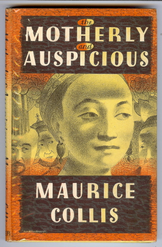 The Motherly and Auspicious - being the life of the Empress Dowager Tzu Hsi in the Form of a Drama. Maurice COLLIS.