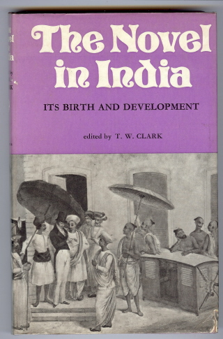 The Novel in India. Its Birth and Development. T. W. CLARK, authors.