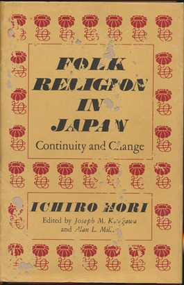 Folk Religion in Japan: Continuity and Change. Joseph M. Kitagawa, Alan L. Miller.