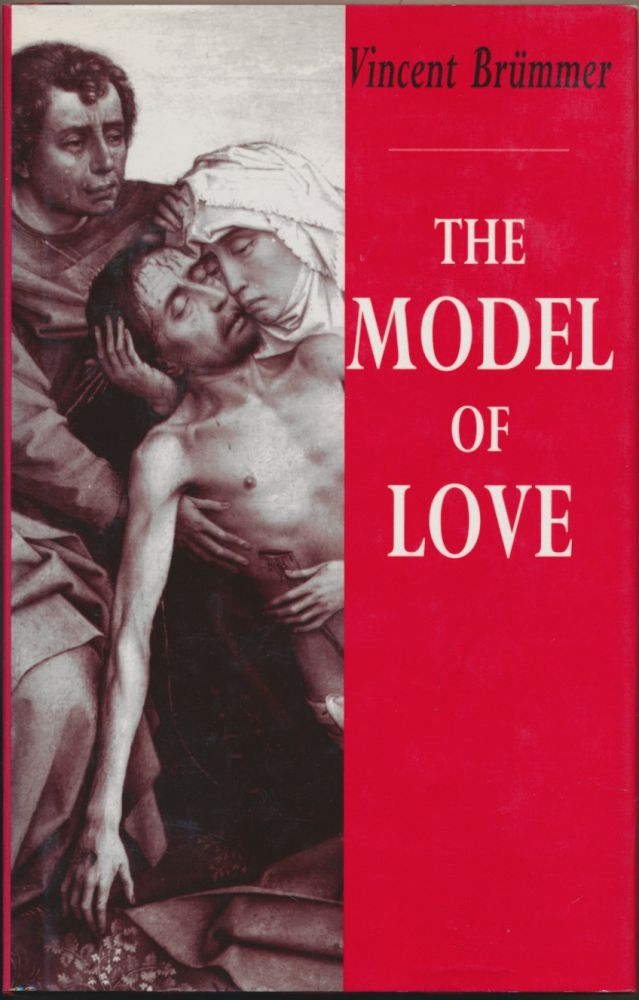 The Model of Love: A Study in Philosophical Theology. Vincent BRUMMER.