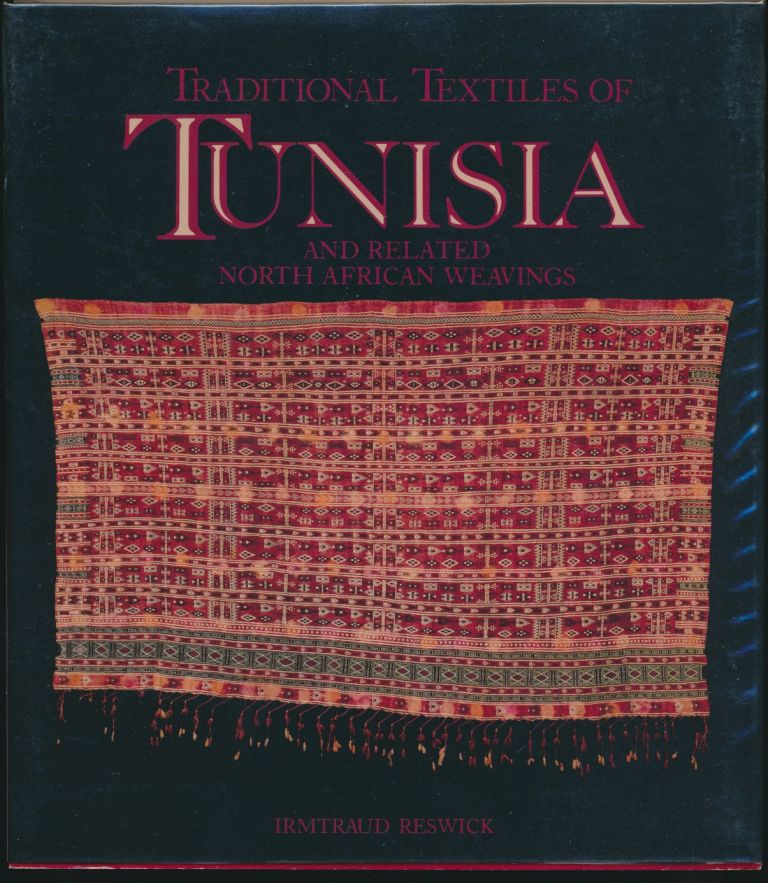 Traditional Textiles of Tunisia and Related North African Weavings. Irmtraud RESWICK, Jay D. Frierman.