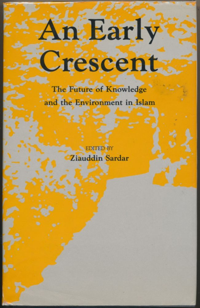 An Early Crescent: The Future of Knowledge and the Environment in Islam. Ziauddin SARDAR.