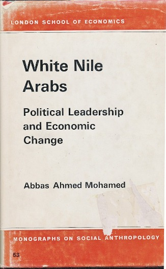 The White Nile Arabs: Political Leadership and Economic Change. ABBAS Ahmed Mohamed.
