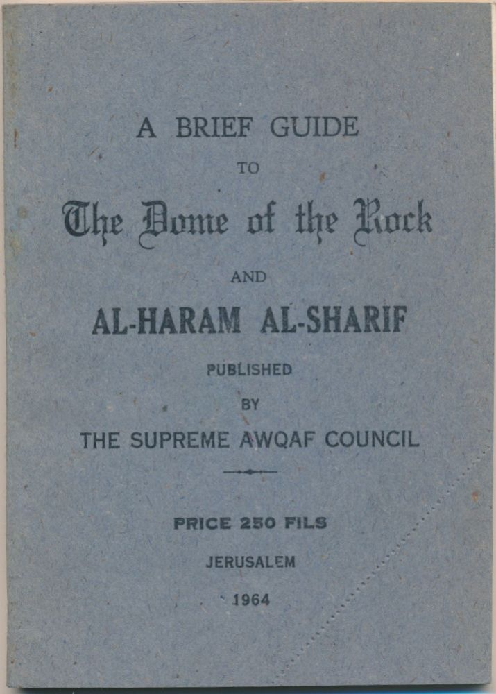 A Brief Guide to the Dome of the Rock and Al-Haram Al-Sharif. SUPREME AWQAF COUNCIL.